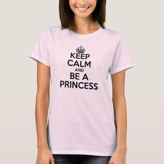 Keep calm and be a princess T-Shirt