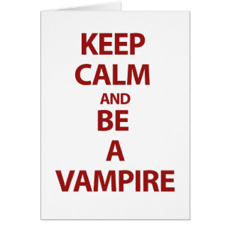 Keep Calm and Be A Vampire Card
