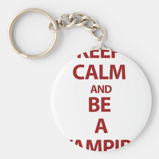 Keep Calm and Be A Vampire Key Chain