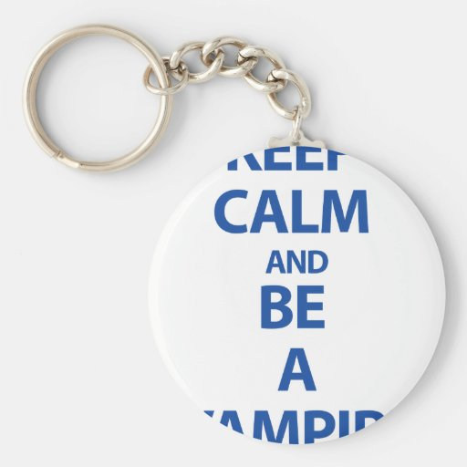 Keep Calm and Be A Vampire Key Chains