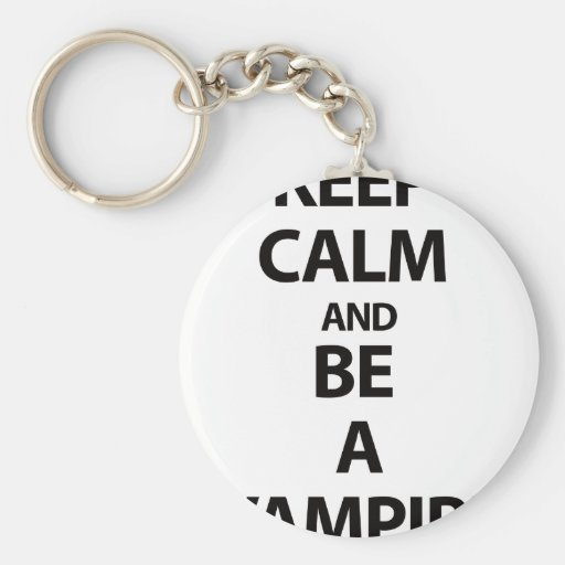 Keep Calm and Be A Vampire Keychains