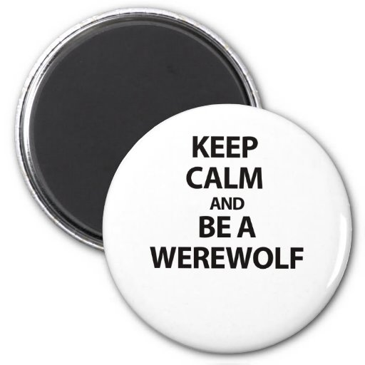 Keep Calm and Be A Werewolf Refrigerator Magnets