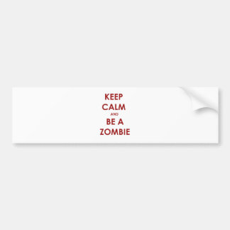 Keep Calm and Be A Zombie! Car Bumper Sticker