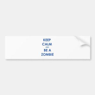 Keep Calm and Be A Zombie Car Bumper Sticker