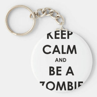 Keep Calm and Be A Zombie! Keychain