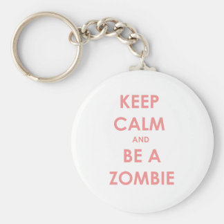 Keep Calm and Be A Zombie Keychain