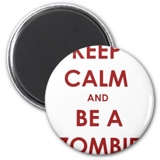 Keep Calm and Be A Zombie! Refrigerator Magnet