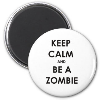 Keep Calm and Be A Zombie! Fridge Magnet