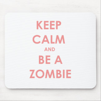 Keep Calm and Be A Zombie Mouse Pad