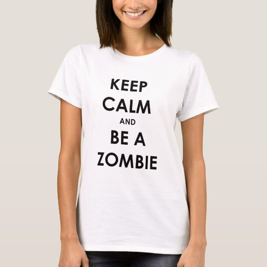 Keep Calm and Be A Zombie! T-Shirt