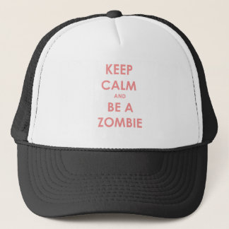 Keep Calm and Be A Zombie Trucker Hat