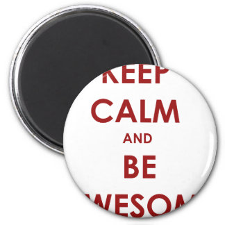 Keep calm and be awesome! 2 inch round magnet