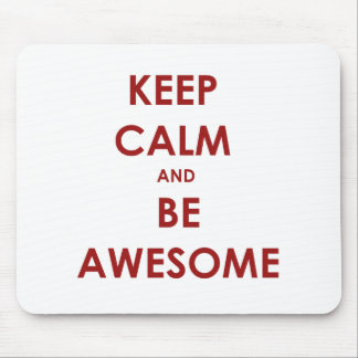 Keep calm and be awesome! mouse pad