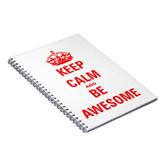 Keep Calm and Be Awesome Spiral Note Books
