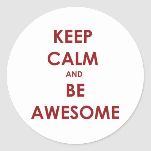 Keep calm and be awesome! round stickers