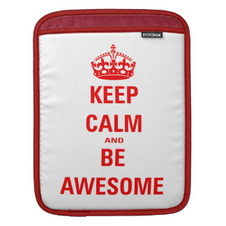 Keep Calm and Be Awesome Sleeve For iPads