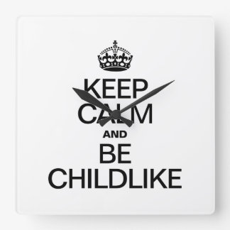 KEEP CALM AND BE CHILDLIKE SQUARE WALL CLOCK