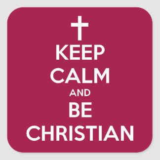 Keep Calm and Be Christian Square Sticker