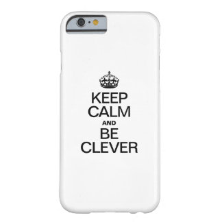 KEEP CALM AND BE CLEVER BARELY THERE iPhone 6 CASE