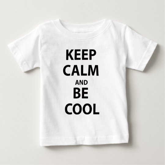 Keep Calm and Be Cool Baby T-Shirt