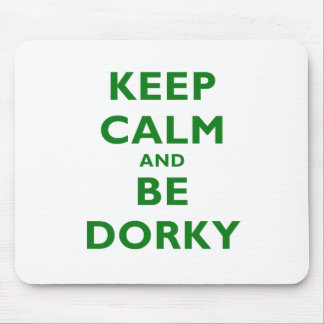 Keep Calm and Be Dorky Mouse Pad