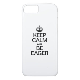 KEEP CALM AND BE EAGER iPhone 7 CASE