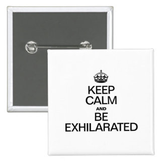 KEEP CALM AND BE EXHILARATED 2 INCH SQUARE BUTTON