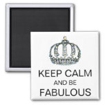 KEEP CALM AND BE FABULOUS Magnets