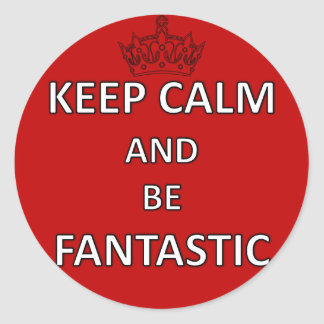Keep Calm and be fantastic Round Sticker
