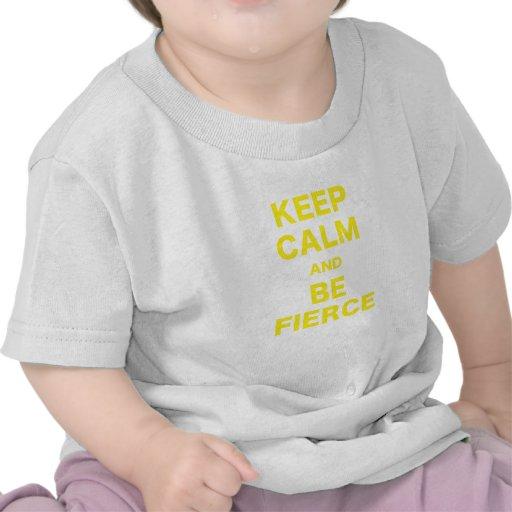 Keep Calm and Be Fierce Shirts