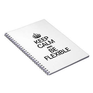 KEEP CALM AND BE FLEXIBLE NOTEBOOK