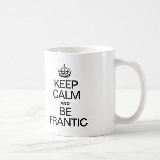 KEEP CALM AND BE FRANTIC COFFEE MUG