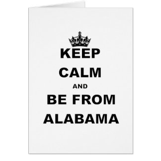 KEEP CALM AND BE FROM ALABAMA.png Greeting Cards