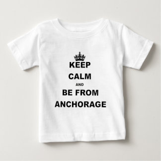 KEEP CALM AND BE FROM ANCHORAGE.png Baby T-Shirt