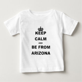 KEEP CALM AND BE FROM ARIZONA.png Baby T-Shirt