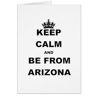 KEEP CALM AND BE FROM ARIZONA.png Card
