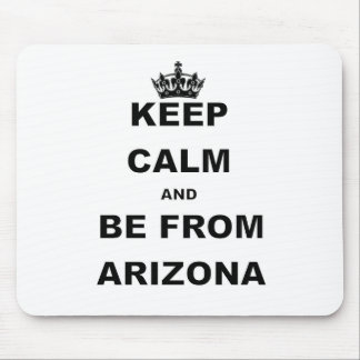 KEEP CALM AND BE FROM ARIZONA.png Mouse Pad
