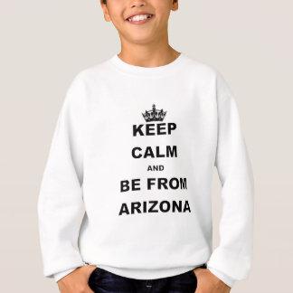 KEEP CALM AND BE FROM ARIZONA.png Sweatshirt
