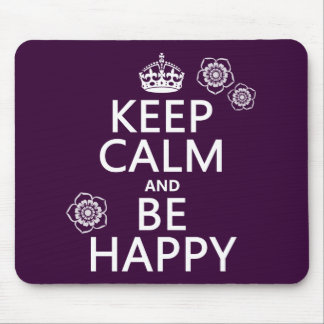 Keep Calm and Be Happy (available in all colors) Mouse Pad
