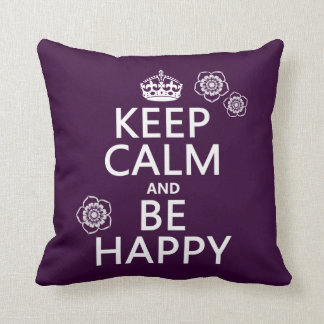 Keep Calm and Be Happy (available in all colors) Pillow