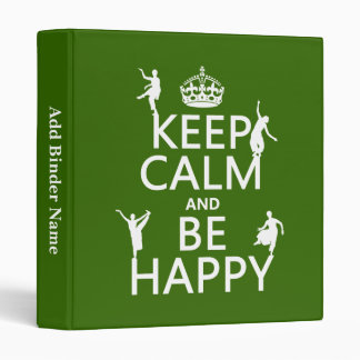 Keep Calm and Be Happy (dance) (customizable) 3 Ring Binder