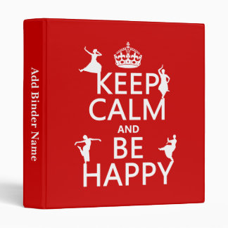 Keep Calm and Be Happy (dance) (customizable) Binder