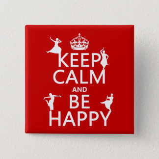 Keep Calm and Be Happy (dance) (customizable) Button