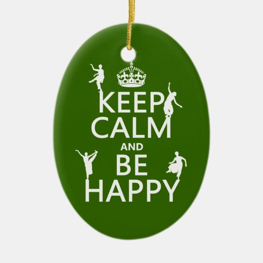 Keep Calm and Be Happy (dance) (customizable) Ceramic Ornament