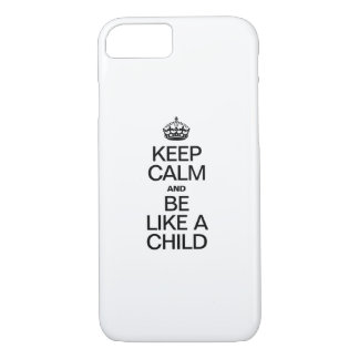 KEEP CALM AND BE LIKE A CHILD iPhone 7 CASE