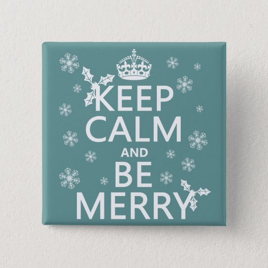 Keep Calm and Be Merry - all colors Button