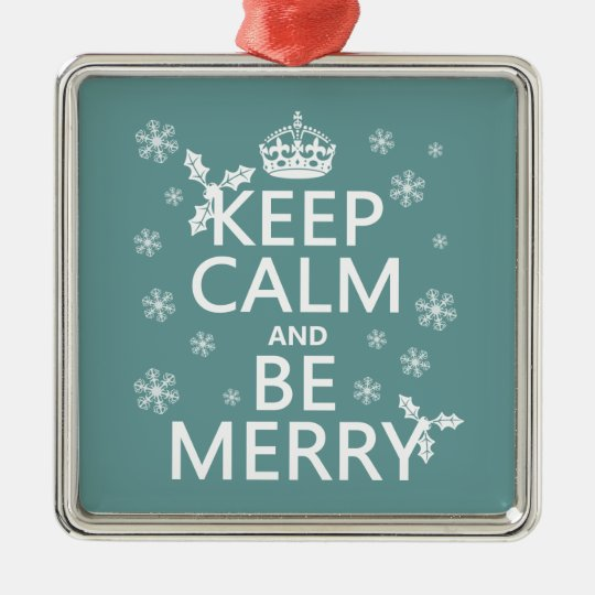Keep Calm and Be Merry - all colors Metal Ornament