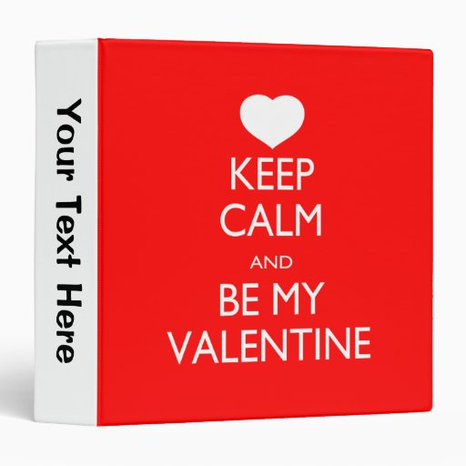 Keep Calm and Be My Valentine 3 Ring Binders