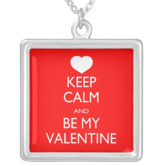 Keep Calm and Be My Valentine Custom Necklace