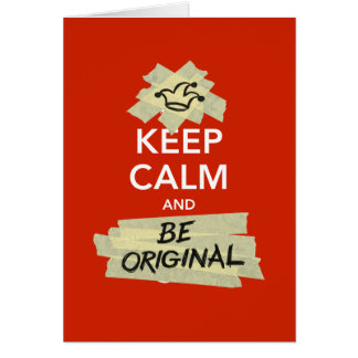 Keep Calm and Be Original Card